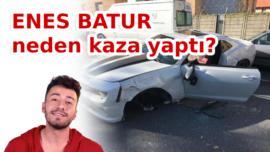 Enes Batur kaza yaptı. Peki neden?